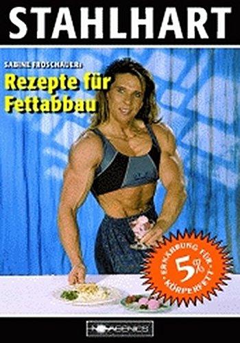 9783929002140: Stahlhart. Sabine Froschauers Rezepte f�r Fettabbau
