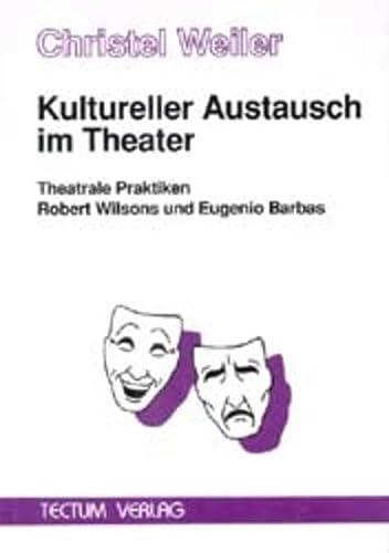 9783929019629: Kultureller Austausch im Theater: Theatrale Praktiken Robert Wilsons und Eugenio Barbas