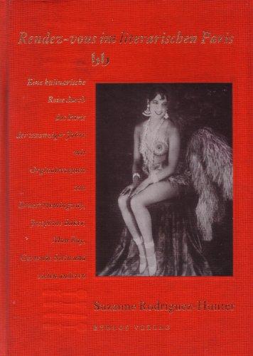 Rendezvous im literarischen Paris . Eine kulinarische Reise durch das Paris der zwanziger Jahre . ...