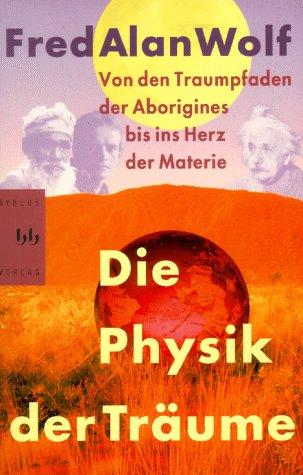 9783929029581: Die Physik der Träume. Von den Traumpfaden der Aborigines bis ins Herz der Materie