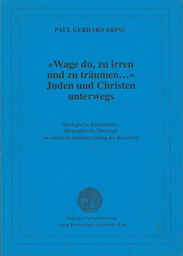 9783929031065: Wage du, zu irren und zu traumen--: Juden und Christen unterwegs : theologische Biographien, biographische Theologie im christlich-judischen Dialog der Barockzeit
