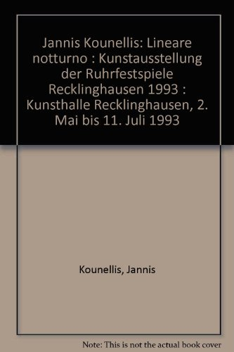 Jannis Kounellis: Lineare notturno : Kunstausstellung der Ruhrfestspiele Recklinghausen 1993 : Kunsthalle Recklinghausen, 2. Mai bis 11. Juli 1993 (German Edition) (9783929040104) by Jannis Kounellis