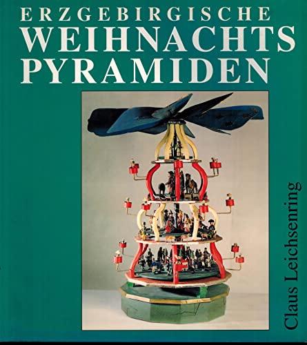 Erzgebirgische Weihnachtspyramiden. Entwicklung, Herstellung und Gestaltung - Claus Leichsenring