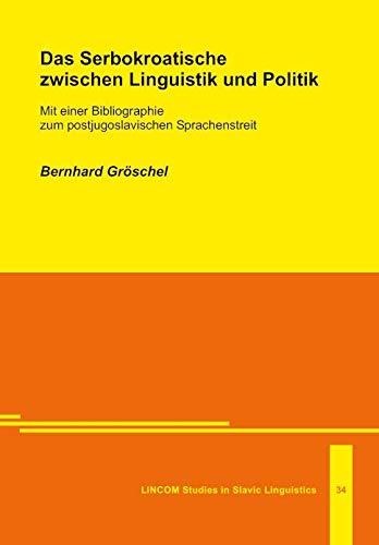 Das Serbokroatische zwischen Linguistik und Politik. Mit einer Bibliographie zum postjugoslavischen...