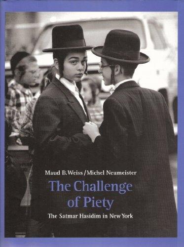 The Challenge of Piety: The Satmar Hasidim in New York: Maud B. Weiss; Michael Neumeister