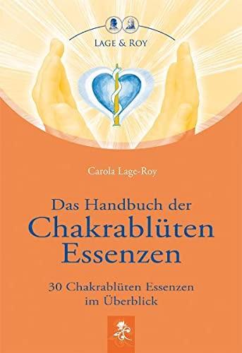 Das Handbuch der Chakrablüten Essenzen: Lage & Roy Verlag