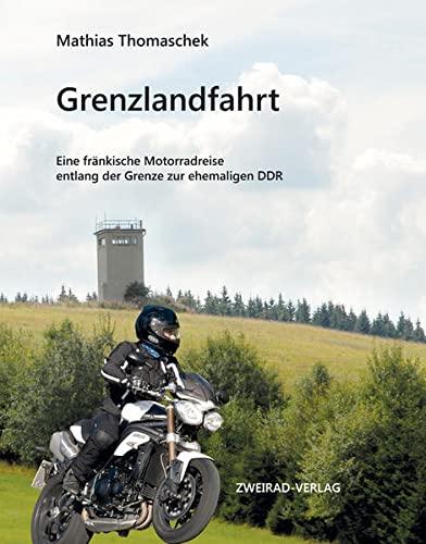 9783929136104: Grenzlandfahrt: Eine fr�nkische Motorradreise entlang der Grenze zur ehemaligen DDR