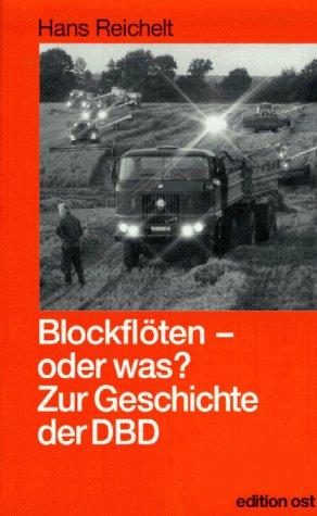 9783929161830: Blockfl�te, oder was?: Zur Geschichte der Demokratischen Bauernpartei Deutschlands (DBD) 1948 bis 1990 (Rote Reihe)