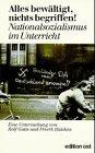 9783929161847: Alles bewältigt, nichts begriffen!: Nationalsozialismus im Unterricht : eine Kritik der antifaschistischen Erziehung (Weisse Reihe) (German Edition)