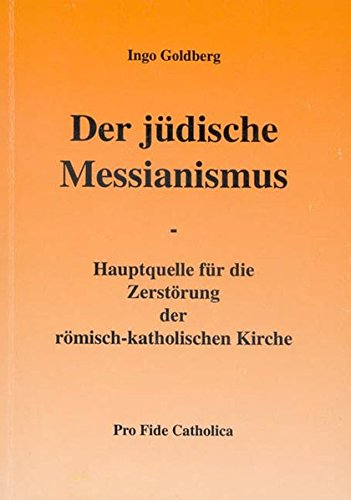 9783929170603: Der jüdische Messianismus: Hauptquelle für die Zerstörung der römisch-katholischen Kirche (Livre en allemand)