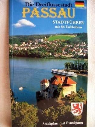 9783929228557: Die Dreiflüssestadt Passau, 'das bayerische Venedig': Stadtführer durch die historische Altstadt mit seinen Stadtteilen