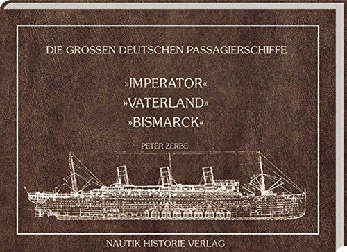 Die grossen deutschen Passagierschiffe. Imperator - Vaterland - Bismarck: Peter Zerbe