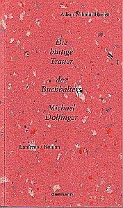 Die blutige Trauer des Buchhalters Michael Dolfinger: Ein Lamento. Roman: Herbst, Alban N