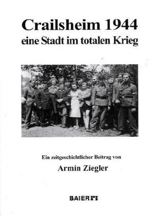 9783929233384: Crailsheim 1944, eine Stadt im totalen Krieg