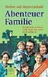 Abenteuer Familie: Erfolgreich erziehen: Liebe und was sonst noch nötig ist. Erfolg in Schule und Beruf und Familienglück beruhen im wesentlichen auf ... das Buch, wie dies zu bewerkstelligen ist