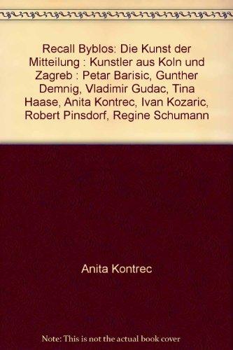 Recall Byblos: Die Kunst Der Mitteilung: Kunstler Aus Koln Und Zagreb: Petar Barisic, Gunther ...