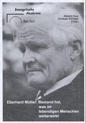 Eberhard Muller: Bestand hat, was im lebendigen Menschen weiterwirkt (German Edition): Christoph ...