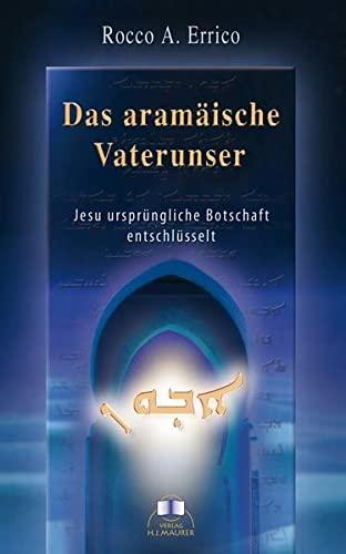 9783929345162: Das aramäische Vaterunser: Jesu ursprüngliche Botschaft entschlüsselt