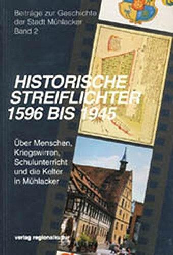 9783929366549: Historische Streiflichter 1596 bis 1945: Uber Menschen, Kriegswirren, Schulunterricht und die Kelter in Muhlacker (Beitrage zur Geschichte der Stadt Muhlacker) (German Edition)