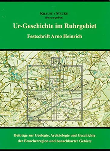 Ur-Geschichte im Ruhrgebiet . Festschrift Arno Heinrich. Hrsg. von Elmar-Björn Krause und ...