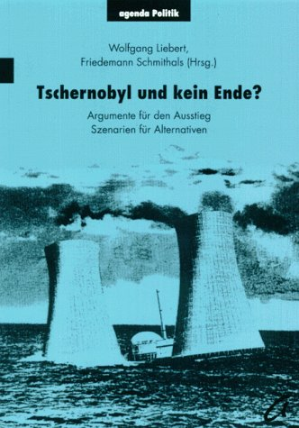 Tschernobyl und kein Ende? Argumente für den Ausstieg. Szenarien für Alternativen (wenig ...