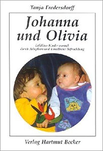 9783929480269: Johanna und Olivia: Erfüllter Kinderwunsch durch Adoption und künstliche Befruchtung