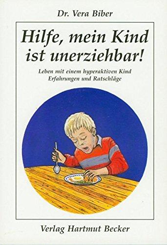 9783929480337: Hilfe, mein Kind ist unerziehbar!: Leben mit einem hyperaktiven Kind. Erfahrungen und Ratschläge