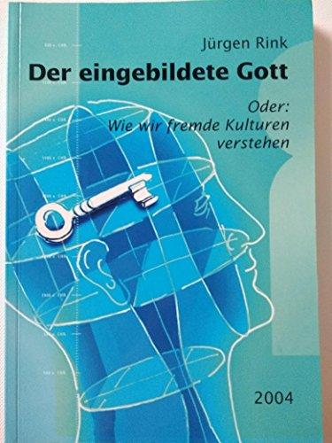 9783929507164: Der eingebildete Gott: oder: Wie wir fremde Kulturen verstehen (Livre en allemand)