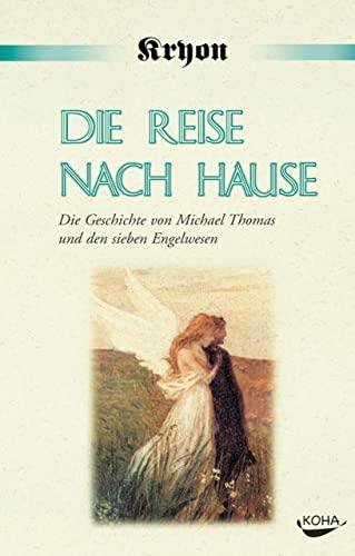 9783929512717: Die Reise nach Hause: Eine Kryon-Parabel. Die Geschichte von Michael Thomas und den sieben Engelwesen