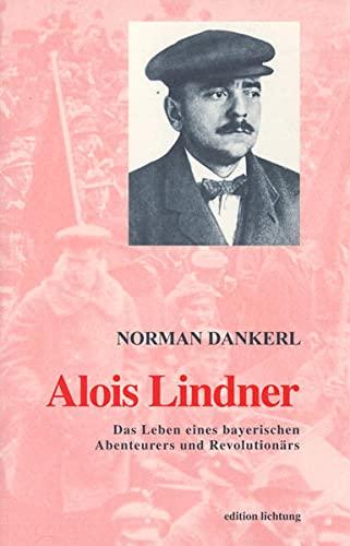 9783929517798: Alois Lindner: Das Leben des bayerischen Abenteurers und Revolutionärs