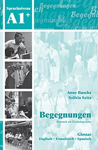 Begegnungen Deutsch als Fremdsprache A1+: Glossar: Englisch-Französisch-Spanisch: Anne Buscha; Szilvia