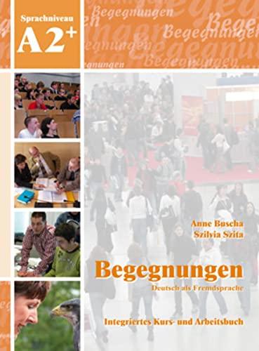 Begegnungen Deutsch als Fremdsprache A2+: Integriertes Kurs-: Anne Buscha