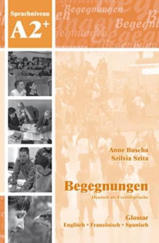 Begegnungen Deutsch als Fremdsprache A2+: Glossar: Anne Buscha; Szilvia