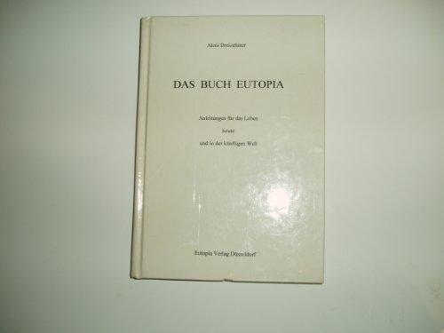 Das Buch Eutopia: Anleitungen für das Leben: Dreizehnter, Alois: