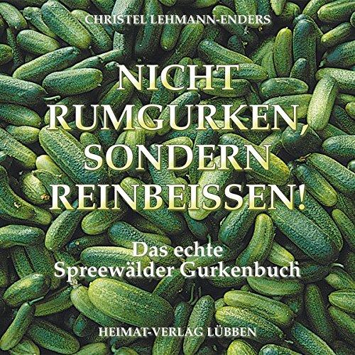 9783929600131: Nicht rumgurken, sondern reinbeissen!: Das echte Spreewälder Gurkenbuch (Livre en allemand)