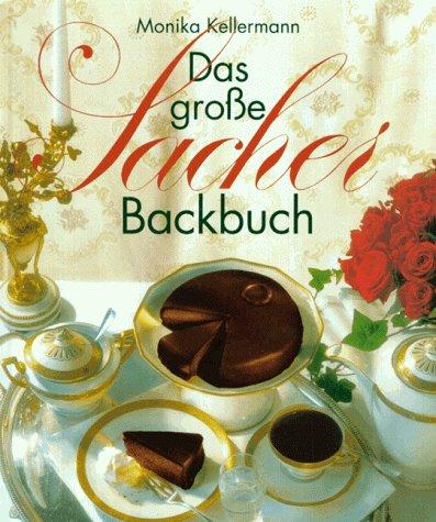 9783929626285: Das große Sacher- Backbuch. Mehlspeisen, Torten und Gebäck