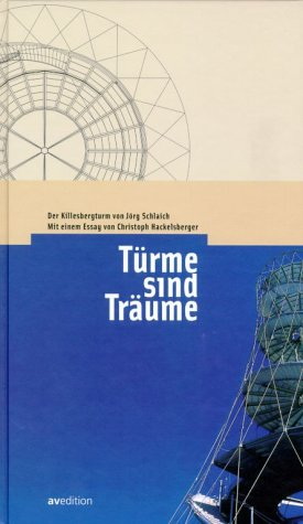 Türme sind Träume. Der Killesbergturm von Jörg: Stuttgart. Hackelsberger, Chistoph.