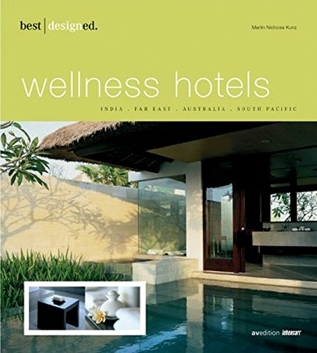 Best designed wellness hotels. Teil 1: India, Far East, Australia, South Pacific. (Durchgehend fa...