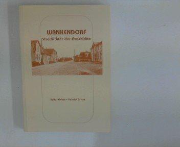 Wankendorf: Streiflichter der Geschichte - Volker Griese, Heinrich Griese