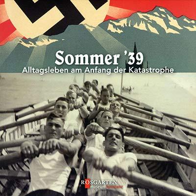 9783929768237: Sommer'39 - Alltagsleben am Anfang der Katastrophe: Georg Elser, Konstanz und das deutsch-schweizerische Grenzgebiet zu Beginn des Zweiten Weltkriegs