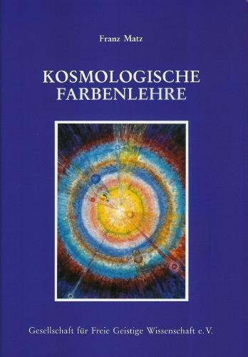 Kosmologische Farbenlehre. Diagnose - Therapie - Bewusstwerdung: Franz Matz