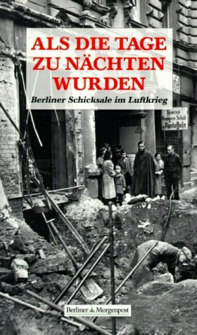 9783929829129: Als die Tage zu N�chten wurden:Berliner Schicksale im Luftkrieg