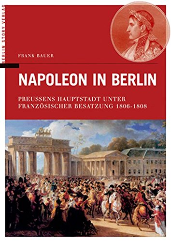 9783929829365: Napoleon in Berlin