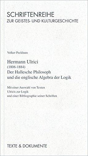 Hermann Ulrici (1806-1884): Der Hallesche Philosoph und die Englische Algebra der Logik (...