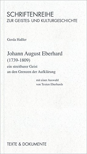 9783929887259: Johann August Eberhard, (1739-1809): Ein streitbarer Geist an den Grenzen der Aufklärung : mit einer Auswahl von Texten Eberhards (Schriftenreihe zur Geistes- und Kulturgeschichte)