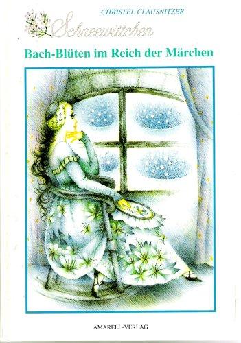 9783929962024: Bach-Blüten im Reich der Märchen, Schneewittchen