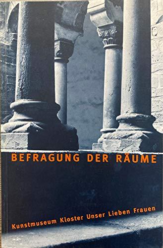 Befragung der Räume. Kunstmuseum Kloster Unser Lieben: Hagedorn, Dr. Renate