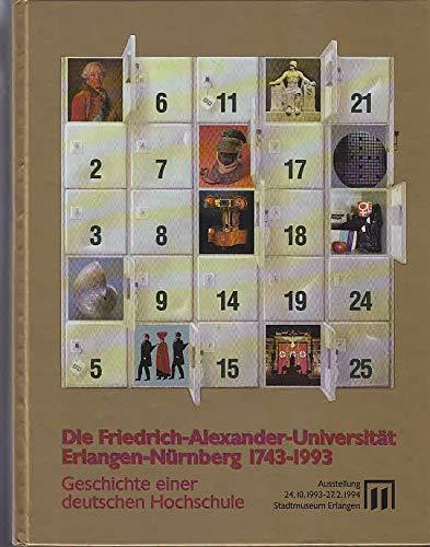 9783930035007: Die Friedrich-Alexander-Universität Erlangen-Nürnberg, 1743-1993: Geschichte einer deutschen Hochschule : Ausstellung im Stadtmuseum Erlangen, ... des Stadtmuseums Erlangen) (German Edition)