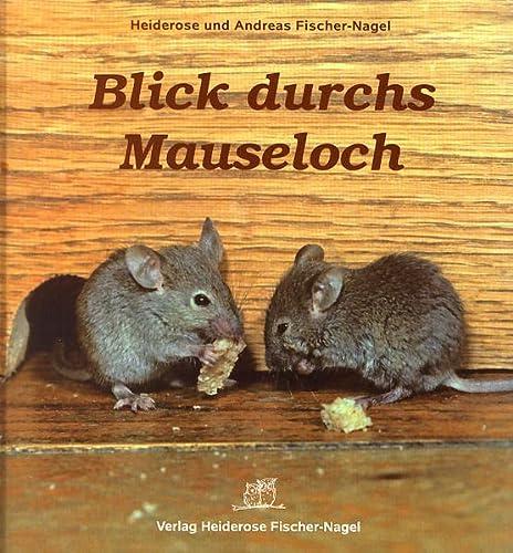 Blick durchs Mauseloch: Fischer-Nagel, Heiderose; Fischer-Nagel, Andreas