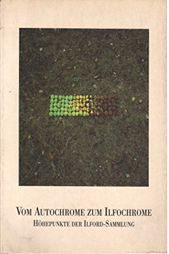 9783930054015: Vom Autochrome zum Ilfochrome: Höhepunkte der Ilford-Sammlung (Fotomuseum) (German Edition)